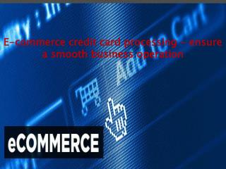 E-commerce credit card processing - ensure a smooth business operation