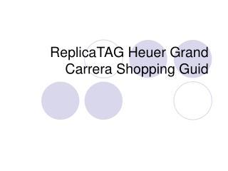 Replica TAG Heuer Grand Carrera Shopping Guid