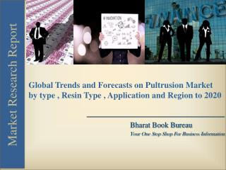 Global Trends and Forecasts on Pultrusion Market by type , Resin Type , Application and Region to 2020