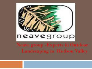 Neave group -Experts in Outdoor Landscaping in  Hudson Valley