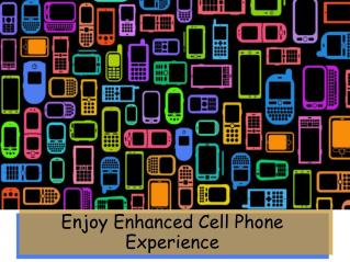 Enjoy Enhanced Cell Phone Experience