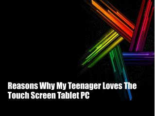Reasons Why My Teenager Loves The Touch Screen Tablet PC