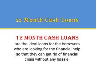 12 Month Cash Loans � Avail Cash Loans For 12 Month Without Any Difficulty!