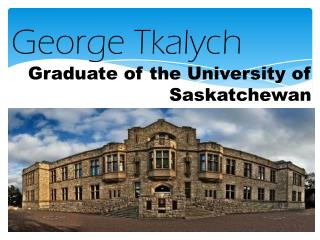 George Tkalych Graduate of the University of Saskatchewan