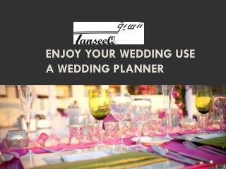 Enjoy Your Wedding Use A Wedding Planner