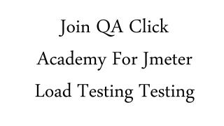 Join QA Click Academy For Jmeter Load Testing Testing