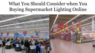 What You Should Consider when You Buying Supermarket Lighting Online
