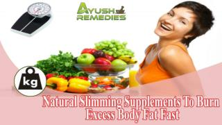 Natural Slimming Supplements To Burn Excess Body Fat Fast