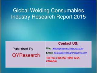 Global Welding Consumables Market 2015 Industry Growth, Insights, Shares, Analysis, Research, Trends, Forecasts and Over