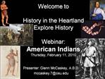 Welcome to  History in the Heartland Explore History  Webinar: American Indians Thursday, February 11, 2010