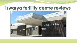 Iswarya fertility centre reviews