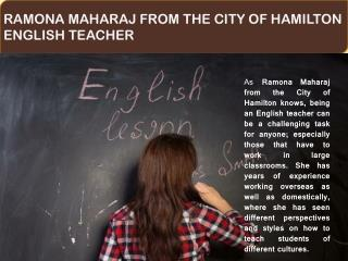 RAMONA MAHARAJ FROM THE CITY OF HAMILTON - ENGLISH TEACHER