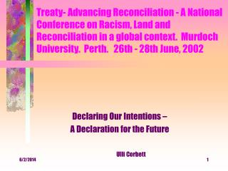 Treaty- Advancing Reconciliation - A National Conference on Racism, Land and Reconciliation in a global context.  Murdoc
