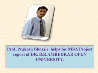 Prof .Prakash Bhosale  helps for MBA Project report of DR. B.R.AMBEDKAR OPEN UNIVERSITY