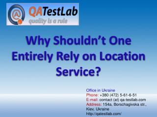 Why Shouldn't One Entirely Rely on Location Service?
