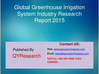 Global Greenhouse Irrigation System Market 2015 Industry Demands,  Share, Overview, Forecast, Research, Trends, Analysis