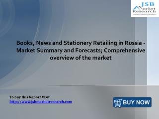 Books, News and Stationery Retailing in Russia - Market Summary and Forecasts