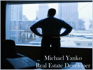 Michael Yanko  - Real Estate Developer