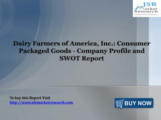 Dairy Farmers of America, Inc.: Consumer Packaged Goods - Company Profile and SWOT Report