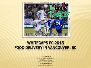 Whitecaps FC 2015 Game Food Delivery in Vancouver BC