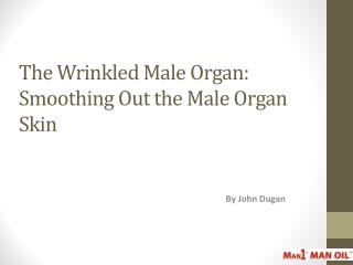 The Wrinkled Male Organ: Smoothing Out the Male Organ Skin