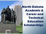 North Dakota  Academic  Career and  Technical  Education  Scholarships