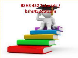 BSHS 452 Tutorials / bshs452dotcom
