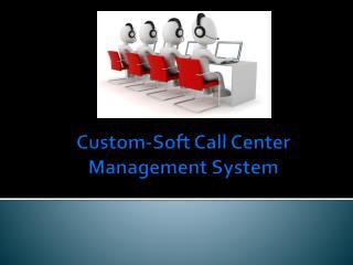 Custom soft call center management system