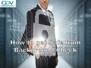 How to get Safe from Background Check