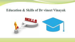 Education & Skills of Dr vineet Vinayak