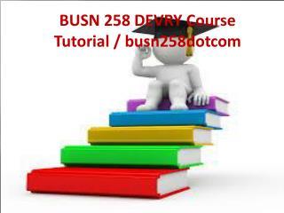 BUSN 258 DEVRY Course Tutorial / busn258dotcom