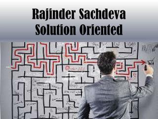 Rajinder Sachdeva - Solution Oriented