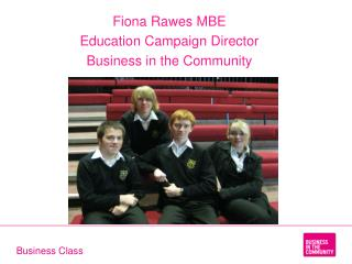 Fiona Rawes MBE Education Campaign Director  Business in the Community