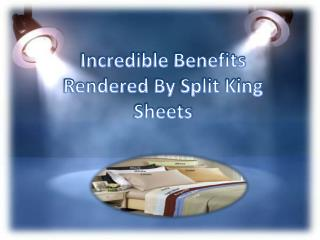 Incredible Benefits Rendered By Split King Sheets
