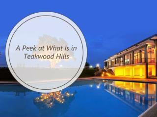 A Peek at What Is in Teakwood Hills