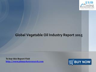 Global Vegetable Oil Industry Report: JSBMarketResearch