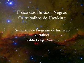 F sica dos Buracos Negros Os trabalhos de Hawking