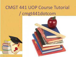CMGT 441 UOP Course Tutorial / cmgt441dotcom