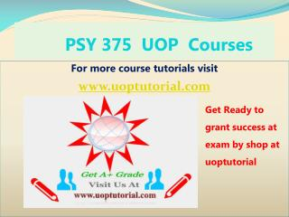 PSY 375 UOP Tutorial Course/ Uoptutorial
