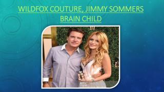 Wildfox Couture, Jimmy Sommers Brain Child