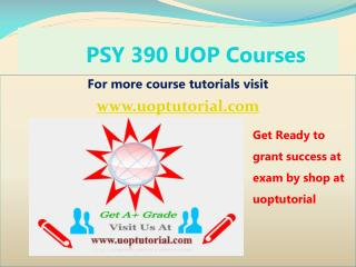 PSY 390 UOP Tutorial Course/ Uoptutorial