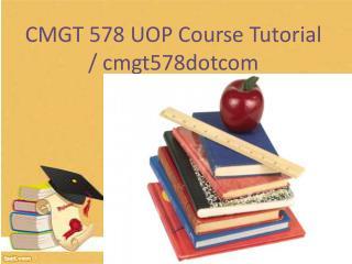 CMGT 578 UOP Course Tutorial / cmgt578dotcom