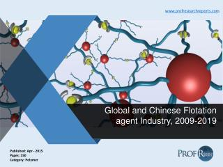 Global and Chinese Flotation agent Industry, 2009-2019 | Prof Research Reports