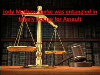 Jody Mathew Burke was entangled in falsely accuse for Assault