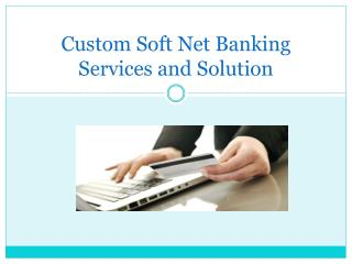 Custom soft Net Banking Services and Solution