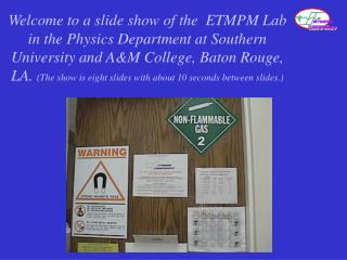 Welcome to a slide show of the  ETMPM Lab in the Physics Department at Southern University and AM College, Baton Rouge,