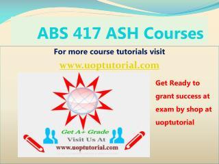 ABS 417 ASH Tutorial Course/Uoptutorial