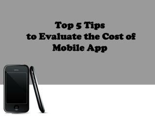 Top 5 Tips to Evaluate the Cost of Mobile App