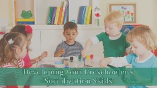 Developing Your Pre Schoolers Socialization Skills
