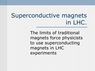 Superconductive magnets in LHC.